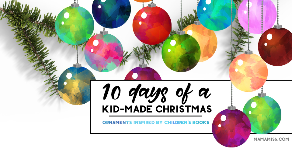 10 Days of a Kid-Made Christmas - Ornaments Inspired by Children's Books